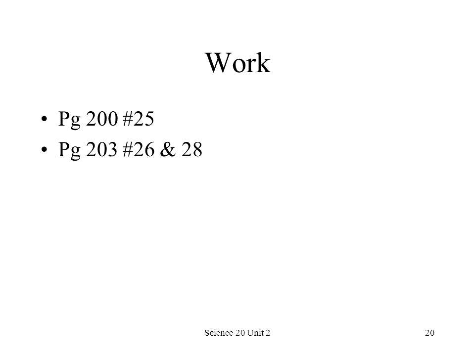 Work Pg 200 #25 Pg 203 #26 & 28 Science 20 Unit 2