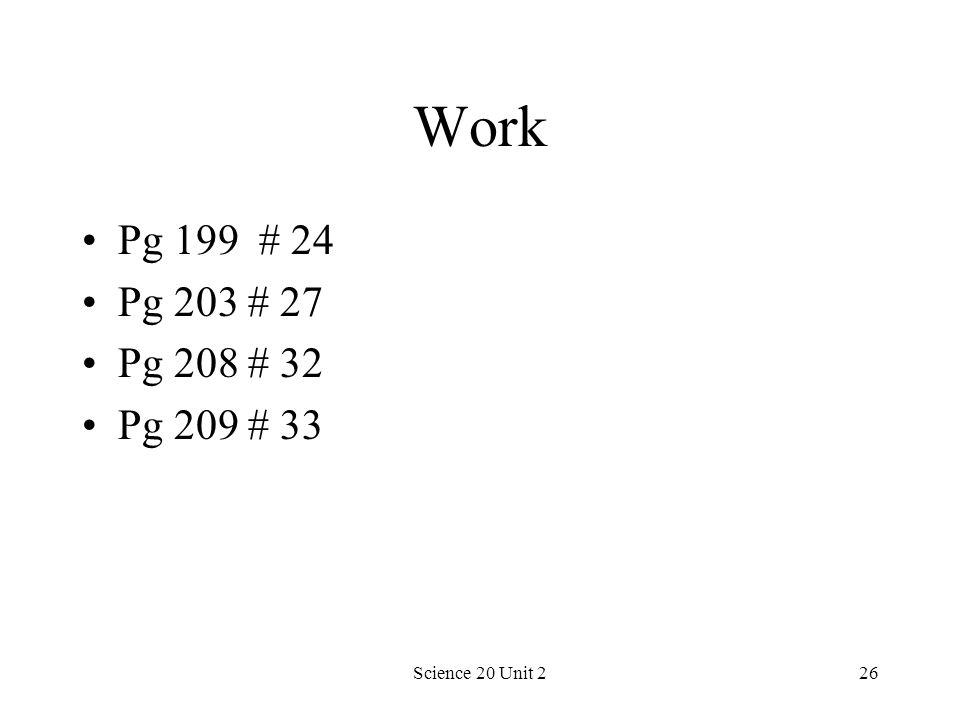 Work Pg 199 # 24 Pg 203 # 27 Pg 208 # 32 Pg 209 # 33 Science 20 Unit 2