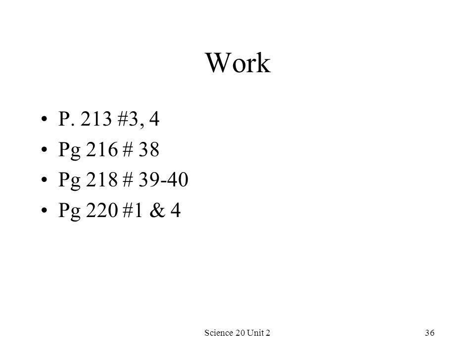Work P. 213 #3, 4 Pg 216 # 38 Pg 218 # 39-40 Pg 220 #1 & 4 Science 20 Unit 2