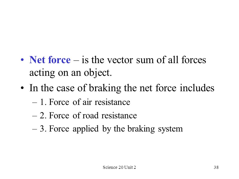 Net force – is the vector sum of all forces acting on an object.