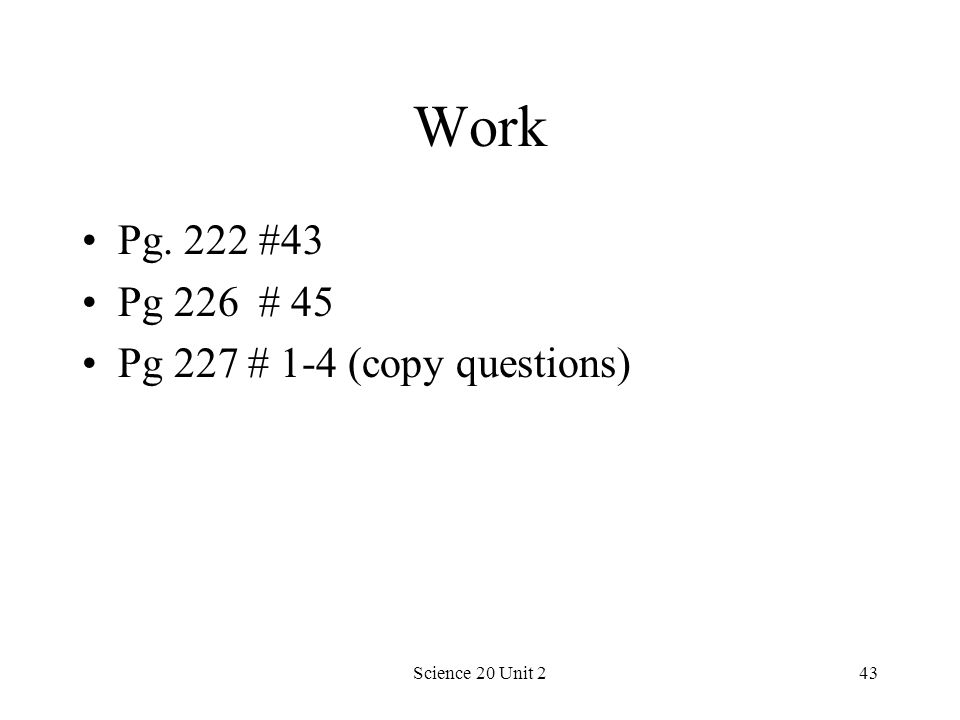 Work Pg. 222 #43 Pg 226 # 45 Pg 227 # 1-4 (copy questions)