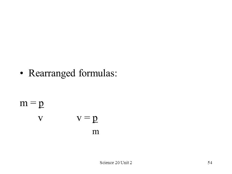 Rearranged formulas: m = p v v = p m Science 20 Unit 2