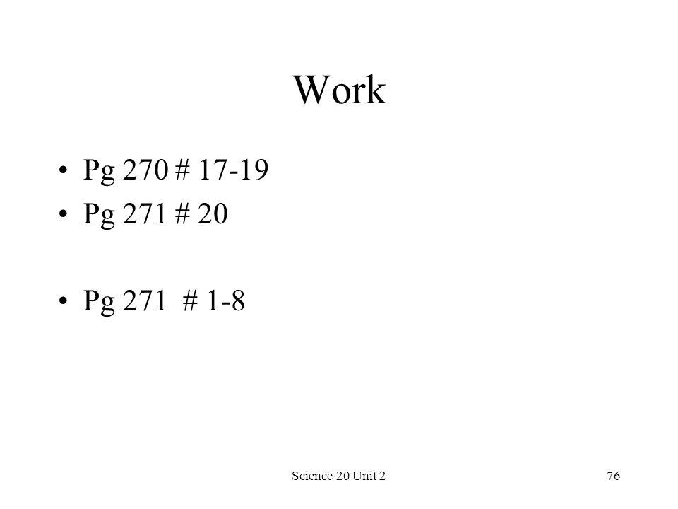 Work Pg 270 # 17-19 Pg 271 # 20 Pg 271 # 1-8 Science 20 Unit 2