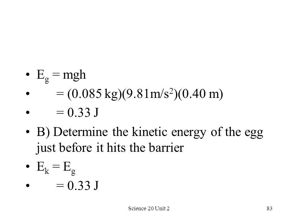 Eg = mgh = (0.085 kg)(9.81m/s2)(0.40 m) = 0.33 J