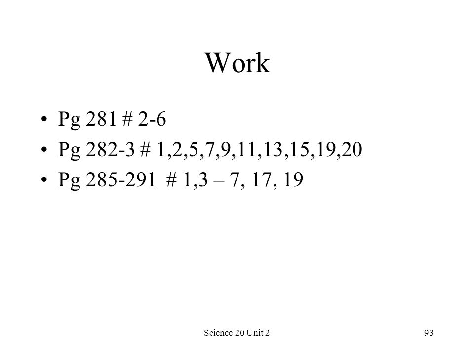 Work Pg 281 # 2-6. Pg 282-3 # 1,2,5,7,9,11,13,15,19,20.