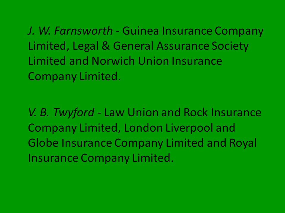 J. W. Farnsworth - Guinea Insurance Company Limited, Legal & General Assurance Society Limited and­ Norwich Union Insurance Company Limited.