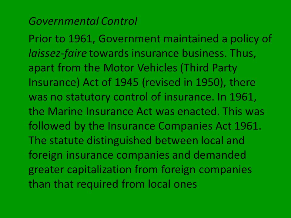Governmental Control Prior to 1961, Government maintained a policy of laissez-faire towards insurance business.