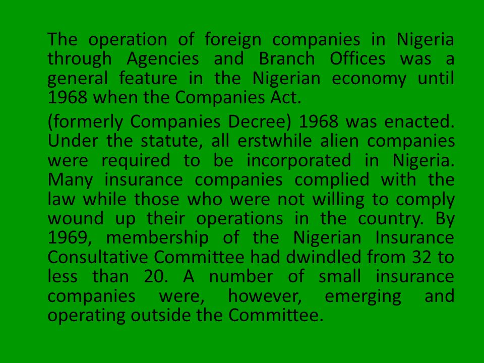 The operation of foreign companies in Nigeria through Agencies and Branch Offices was a general feature in the Nigerian economy until 1968 when the Companies Act.