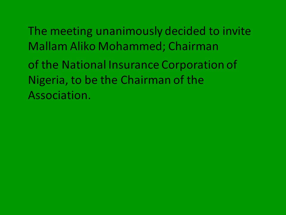 The meeting unanimously decided to invite Mallam Aliko Mohammed; Chairman