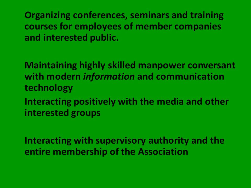 Organizing conferences, seminars and training courses for employees of member companies and interested public.