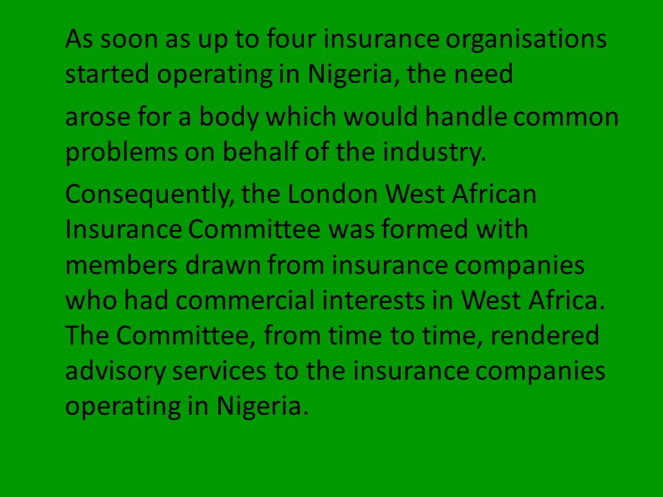 As soon as up to four insurance organisations started operating in Nigeria, the need