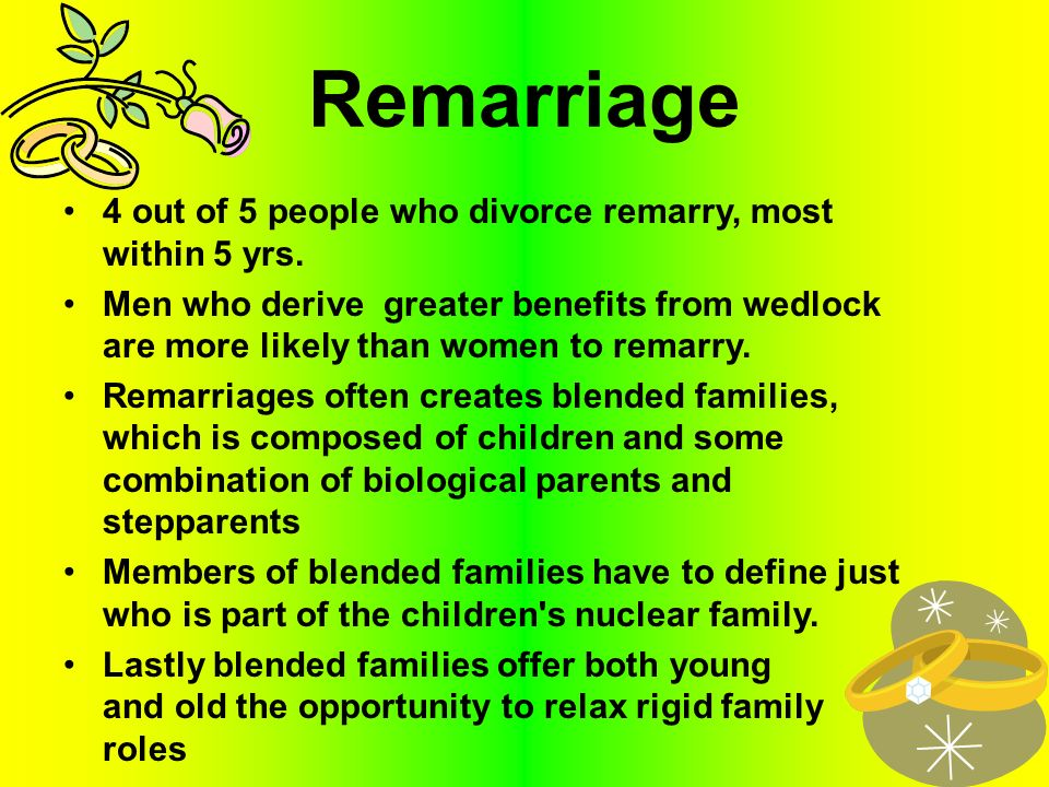 Remarriage 4 out of 5 people who divorce remarry, most within 5 yrs.