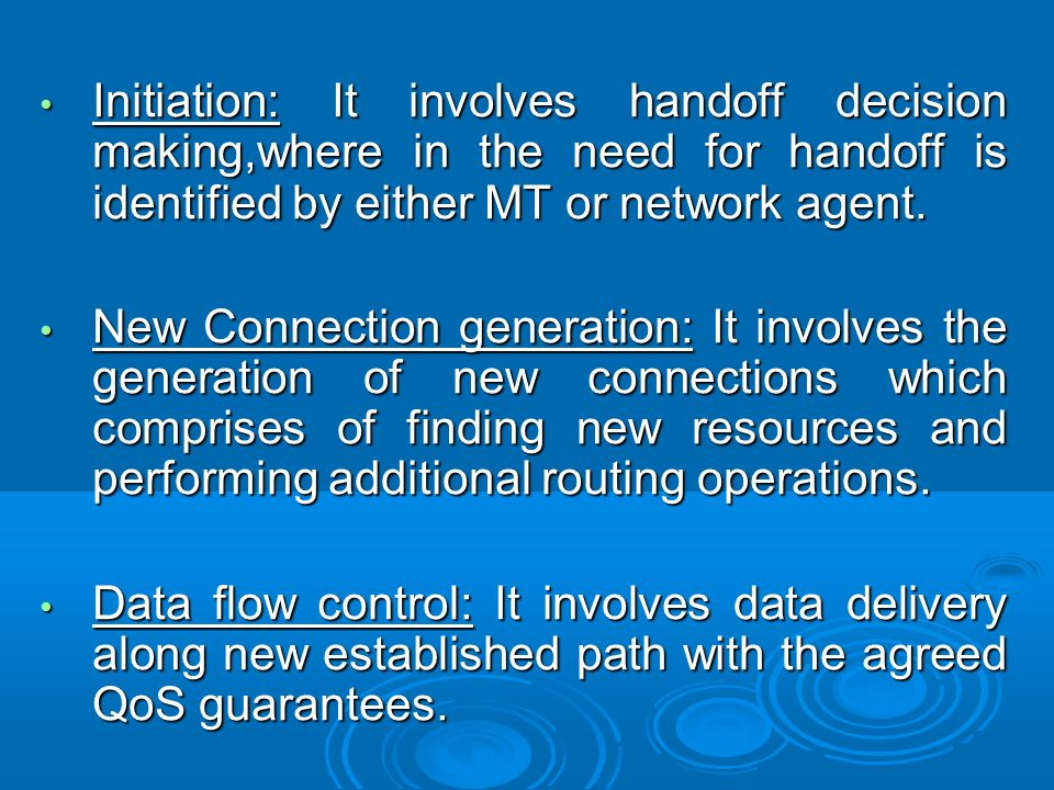 Initiation: It involves handoff decision making,where in the need for handoff is identified by either MT or network agent.