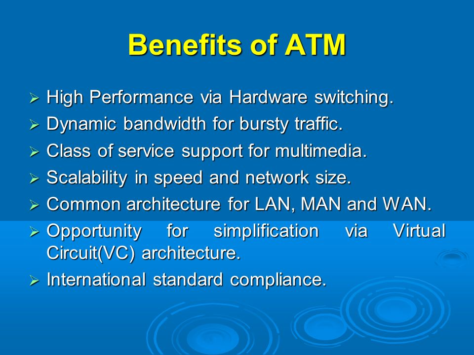 Benefits of ATM High Performance via Hardware switching.