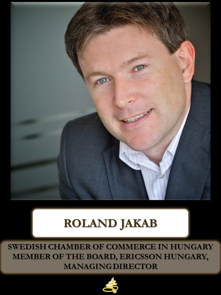 Roland jakab Swedish Chamber of Commerce in Hungary Member of the Board, Ericsson Hungary, Managing Director.