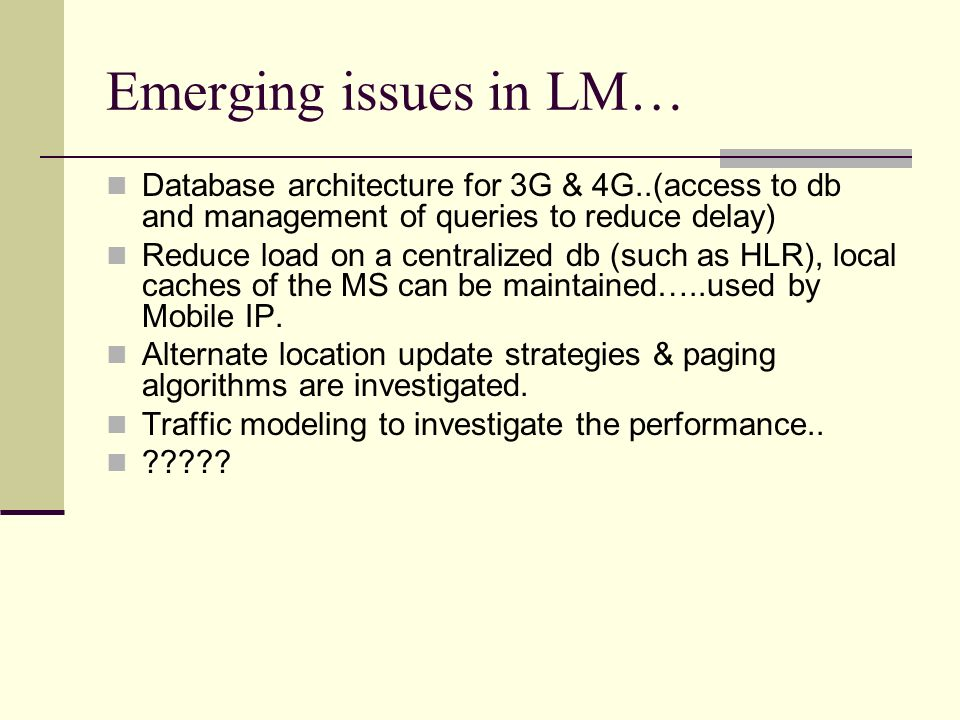 Emerging issues in LM… Database architecture for 3G & 4G..(access to db and management of queries to reduce delay)