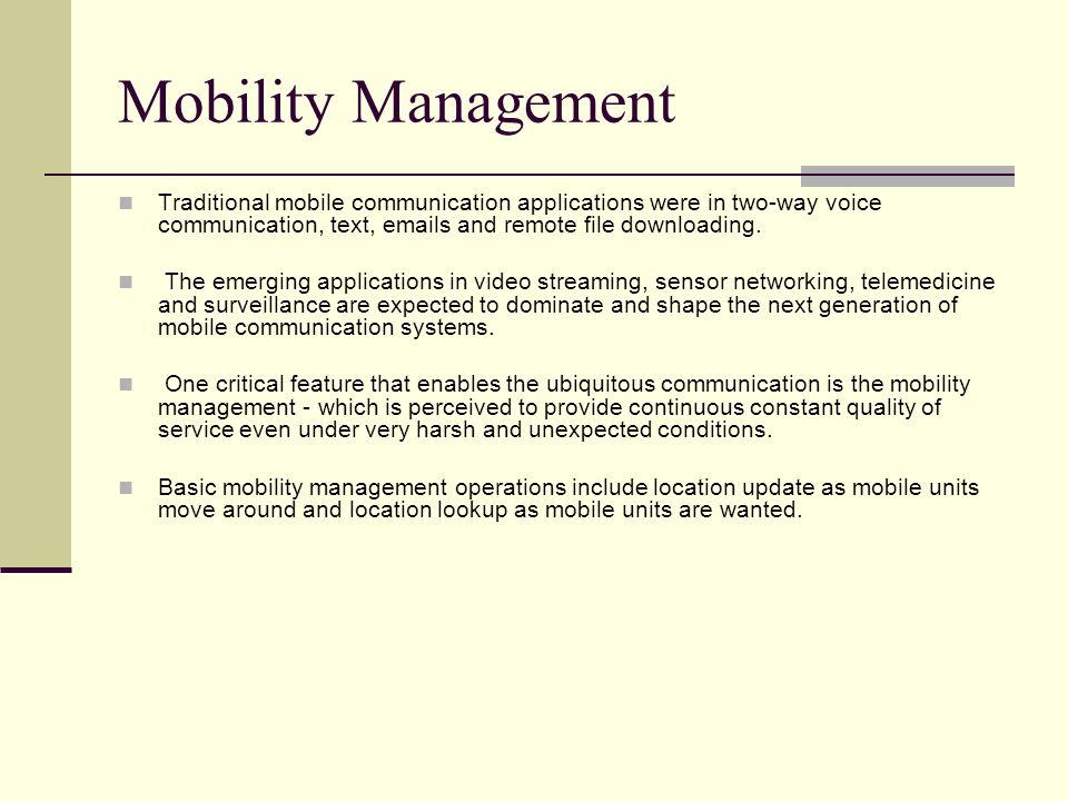 Mobility ManagementTraditional mobile communication applications were in two-way voice communication, text, emails and remote file downloading.
