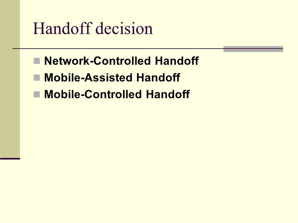 Handoff decision Network-Controlled Handoff Mobile-Assisted Handoff