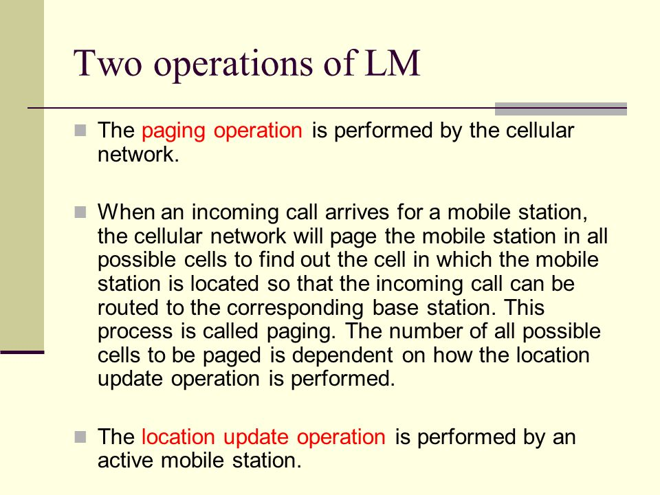 Two operations of LM The paging operation is performed by the cellular network.