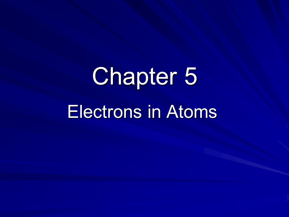 Chapter 5 Electrons in Atoms