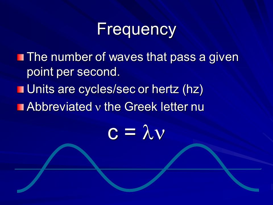 Frequency The number of waves that pass a given point per second. Units are cycles/sec or hertz (hz)