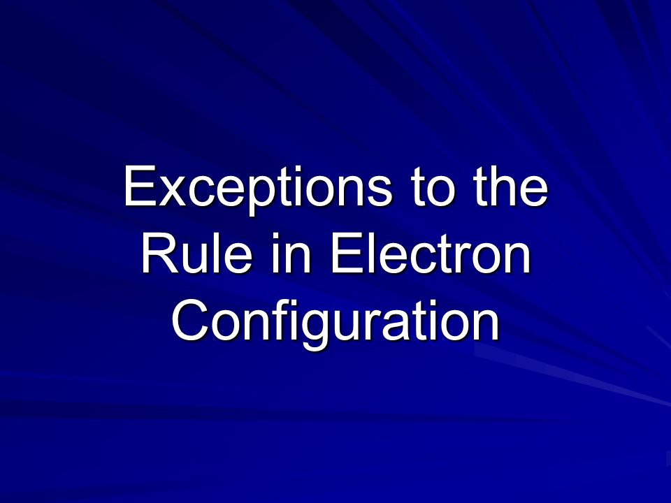 Exceptions to the Rule in Electron Configuration