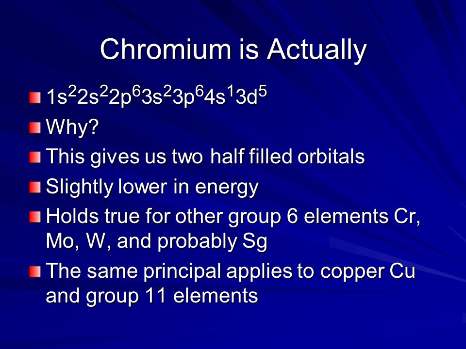 Chromium is Actually 1s22s22p63s23p64s13d5 Why