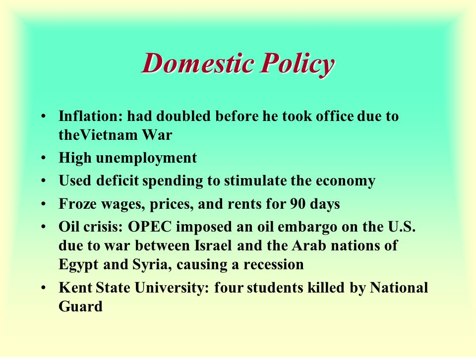 Domestic Policy Inflation: had doubled before he took office due to theVietnam War. High unemployment.