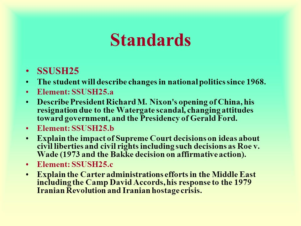 Standards SSUSH25. The student will describe changes in national politics since 1968. Element: SSUSH25.a.
