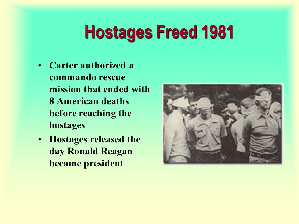 Hostages Freed 1981 Carter authorized a commando rescue mission that ended with 8 American deaths before reaching the hostages.