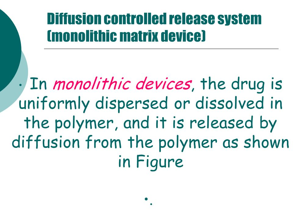 Diffusion controlled release system (monolithic matrix device)