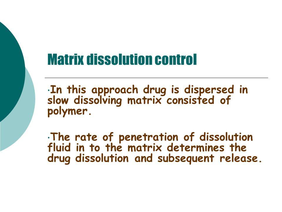 Matrix dissolution control