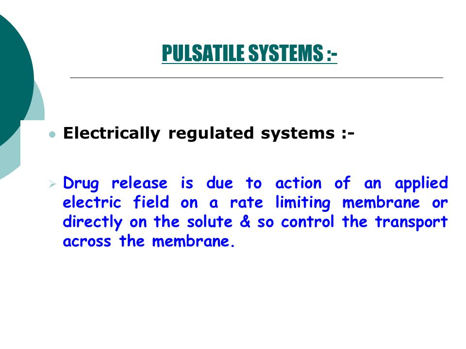 PULSATILE SYSTEMS :- Electrically regulated systems :-