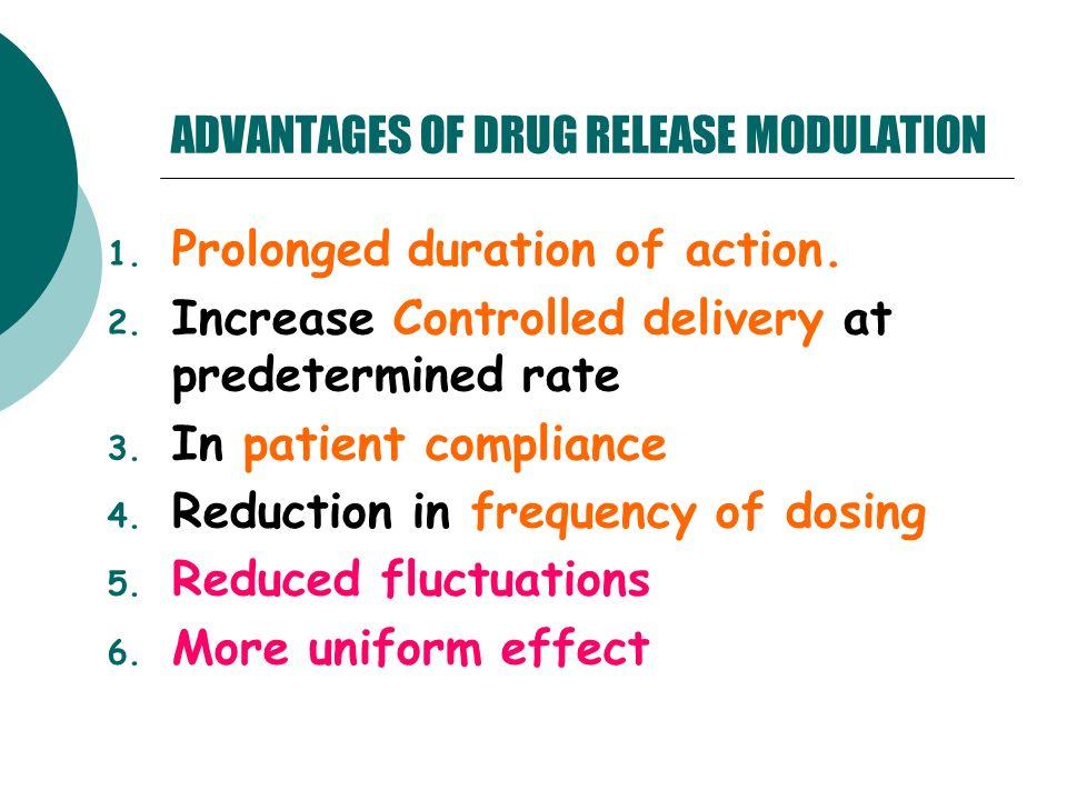 ADVANTAGES OF DRUG RELEASE MODULATION