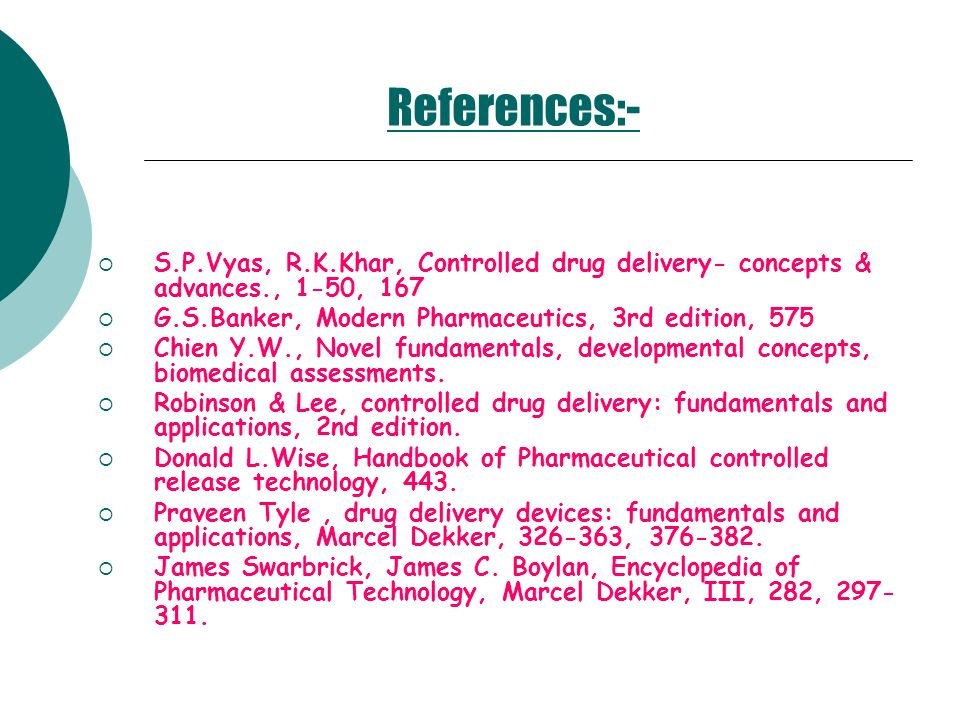 References:- S.P.Vyas, R.K.Khar, Controlled drug delivery- concepts & advances., 1-50, 167. G.S.Banker, Modern Pharmaceutics, 3rd edition, 575.