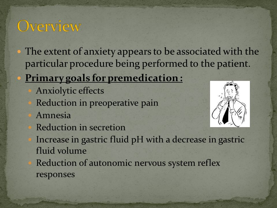 Overview The extent of anxiety appears to be associated with the particular procedure being performed to the patient.