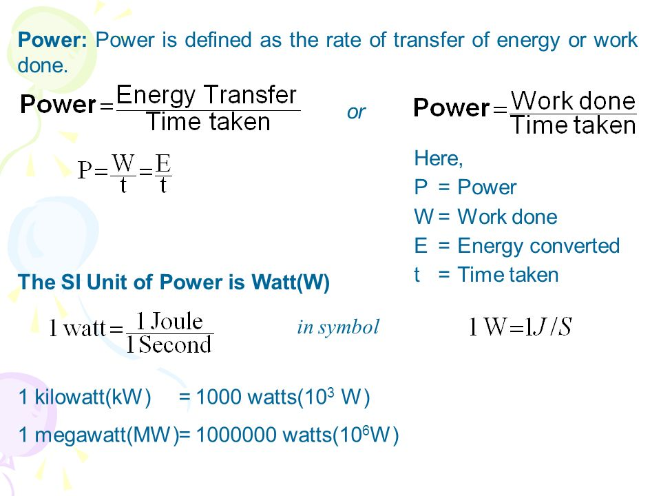 Power: Power is defined as the rate of transfer of energy or work done.