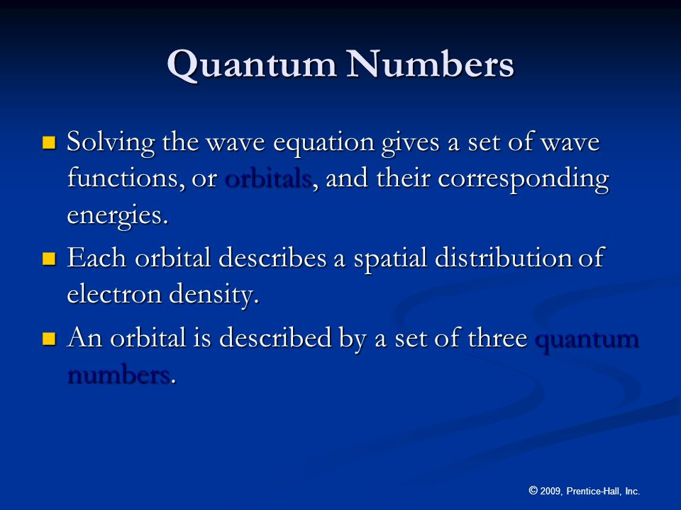 Quantum NumbersSolving the wave equation gives a set of wave functions, or orbitals, and their corresponding energies.