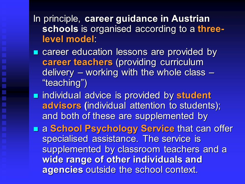 In principle, career guidance in Austrian schools is organised according to a three-level model:
