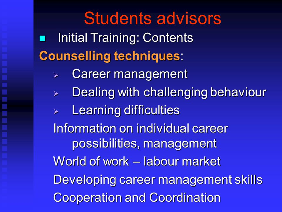 Students advisors Initial Training: Contents Counselling techniques: