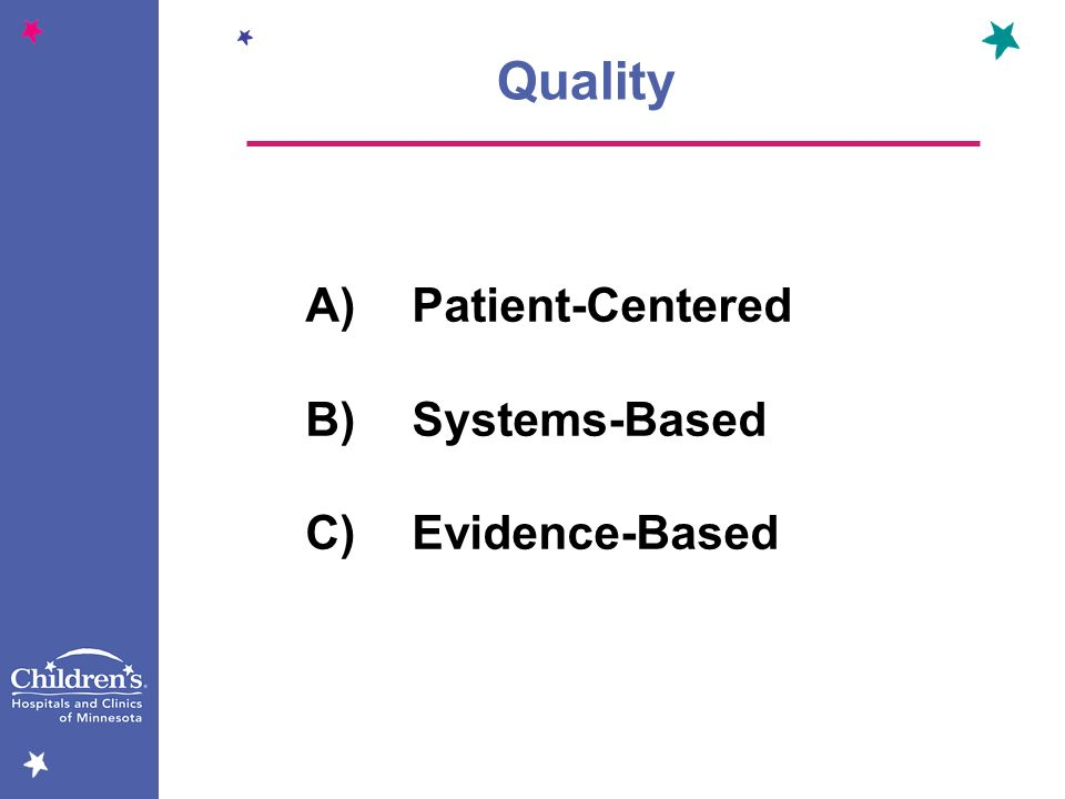 Quality A) Patient-Centered B) Systems-Based C) Evidence-Based