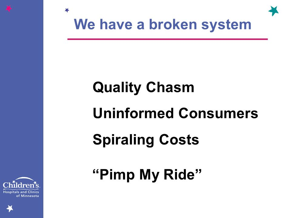 We have a broken system Quality Chasm Uninformed Consumers Spiraling Costs Pimp My Ride