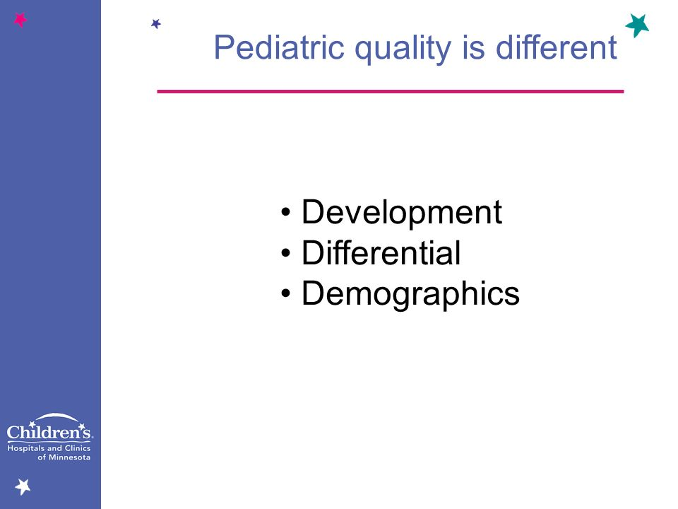 Pediatric quality is different