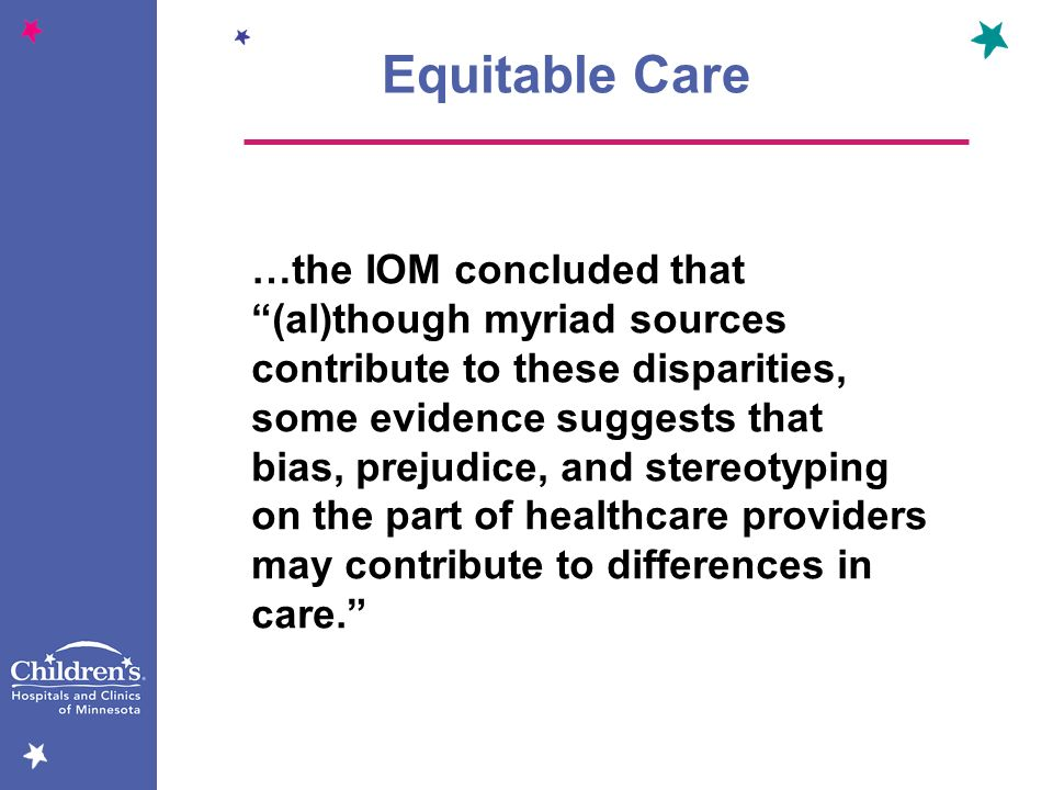 Equitable Care …the IOM concluded that (al)though myriad sources