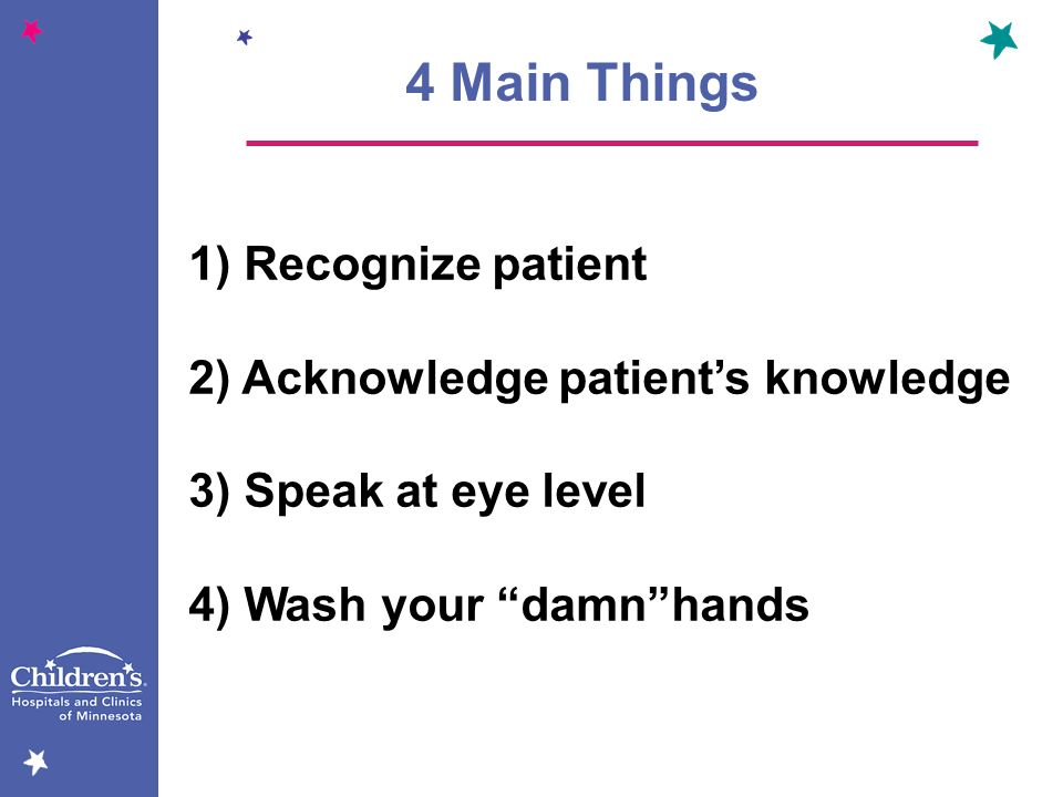 4 Main Things 1) Recognize patient 2) Acknowledge patient's knowledge