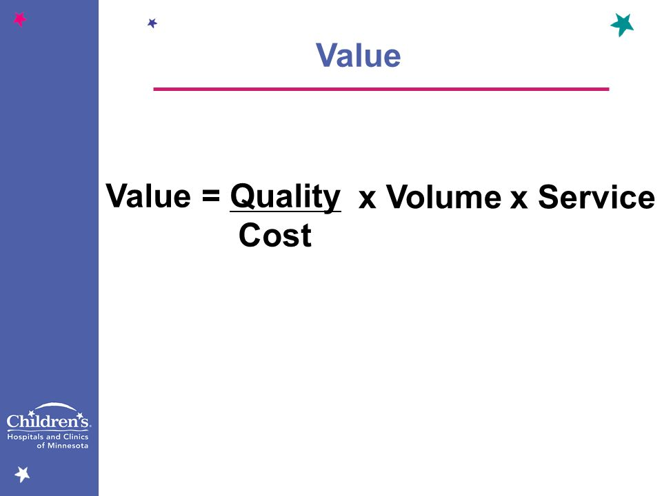 Value Value = Quality Cost x Volume x Service