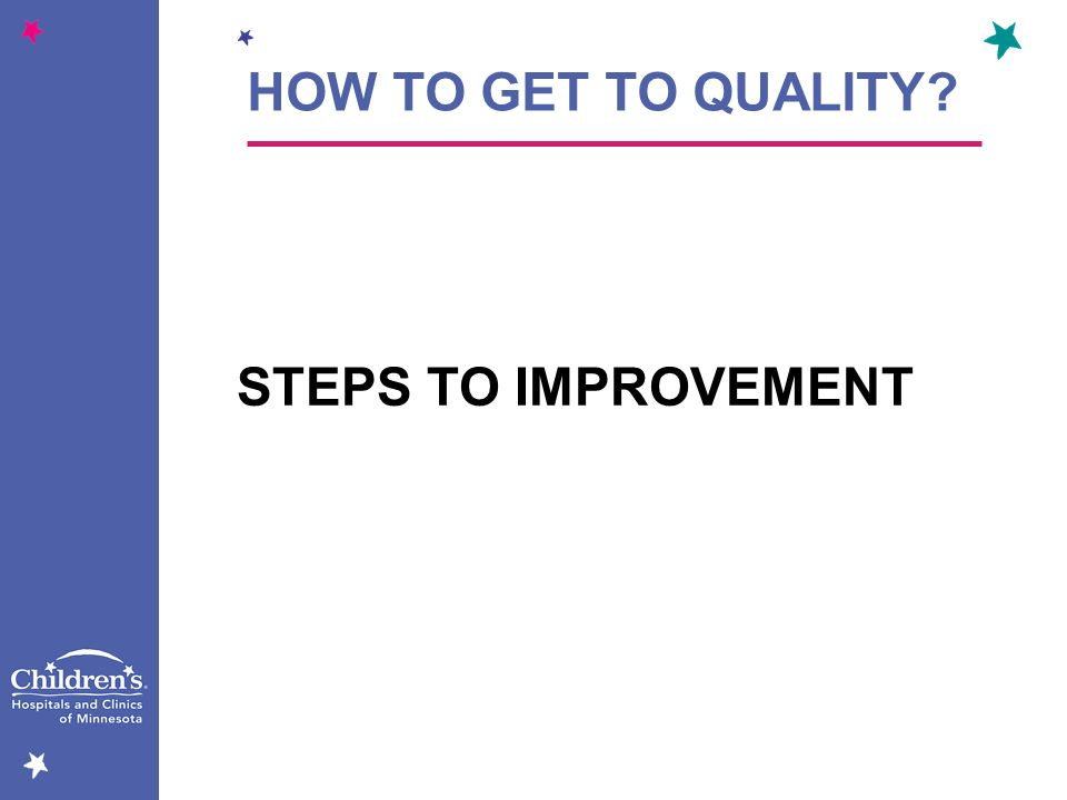 HOW TO GET TO QUALITY STEPS TO IMPROVEMENT