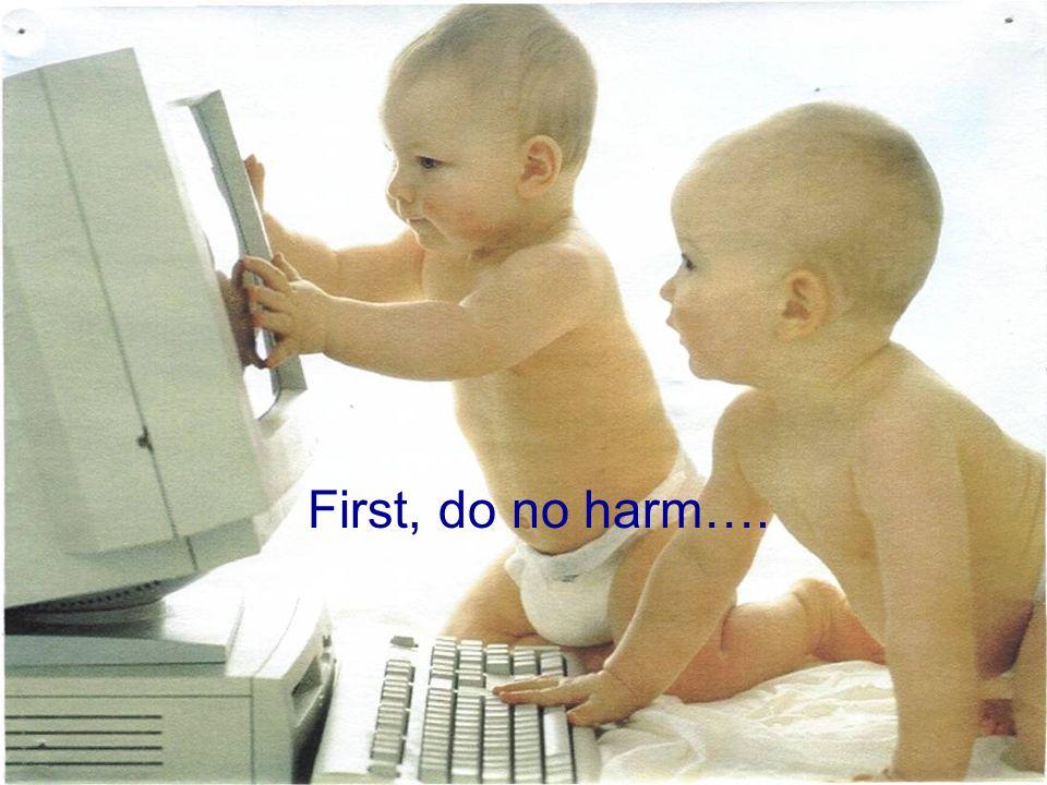 First, do no harm….