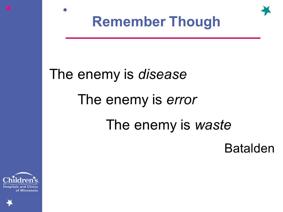Remember Though The enemy is disease The enemy is error