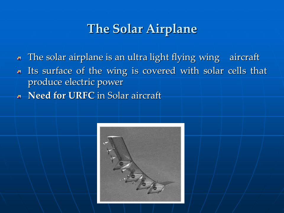 The Solar Airplane The solar airplane is an ultra light flying wing aircraft.